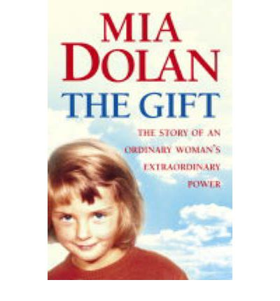 The Gift : The Story of an Ordinary Woman's Extraordinary Power