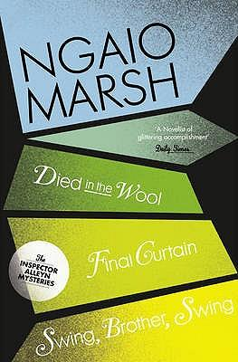 Died in the Wool / Final Curtain / Swing, Brother, Swing (the Ngaio Marsh Collection, Book 5)