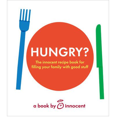 Innocent Hungry? : The Innocent Recipe Book for Filling Your Family with Good Stuff