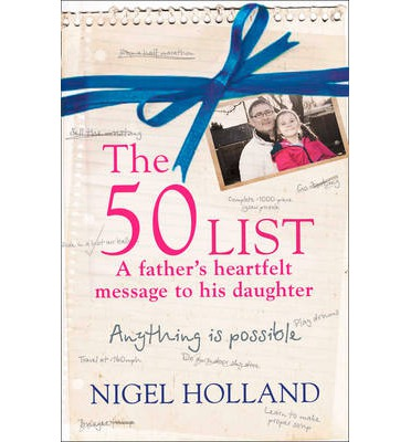 The 50 List: - a Father's Heartfelt Message to His Daughter : Anything is Possible