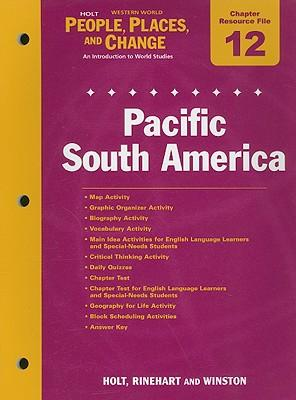Holt People, Places, and Change Western World Chapter 12 Resource File: Pacific South America : An Introduction to World Studies