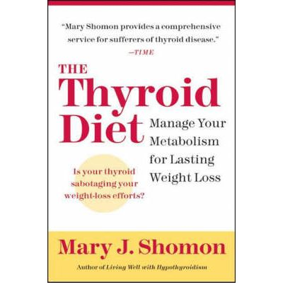 The Thyroid Diet : Manage Your Metabolism for Lasting Weight Loss
