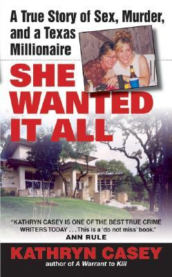 She Wanted It All : A True Story of Sex, Murder, and a Texas Millionaire