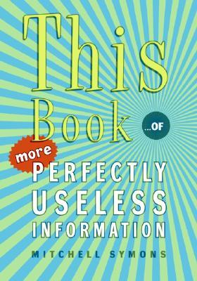 This Book : ...of More Perfectly Useless Information