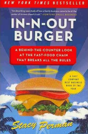 In-N-Out Burger : A Behind-the-Counter Look at the Fast-Food Chain That Breaks All the Rules