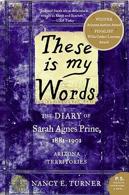 These Is My Words : The Diary of Sarah Agnes Prine, 1881-1901: Arizona Territories