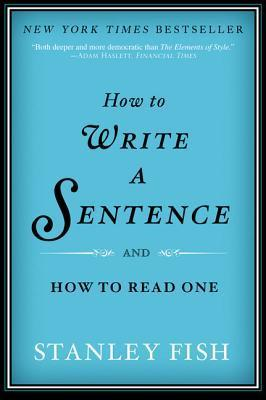 How to Write a Sentence : and How to Read One