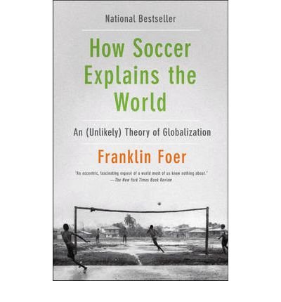 how soccer explains the world an unlikely theory of globalization Internally displaced persons (idps) are among the world's most vulnerable  people  of how soccer explains the world: an unlikely theory of  globalization.