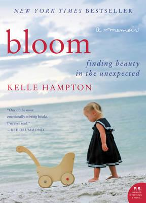 Bloom : Finding Beauty in the Unexpected--A Memoir