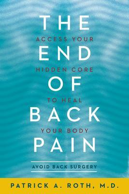 The End of Back Pain : Access Your Hidden Core to Heal Your Body