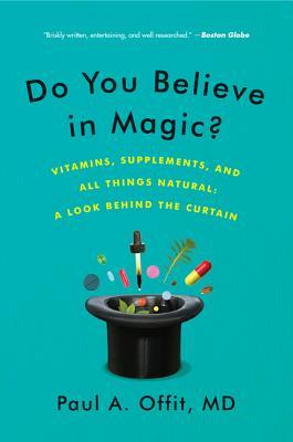 Do You Believe in Magic? : Vitamins, Supplements, and All Things Natural: A Look Behind the Curtain