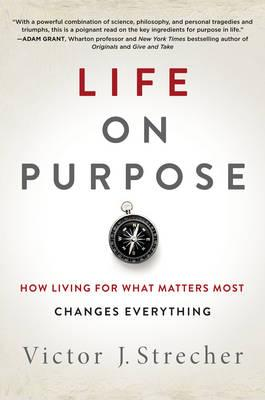 Life on Purpose : How Living for What Matters Most Changes Everything