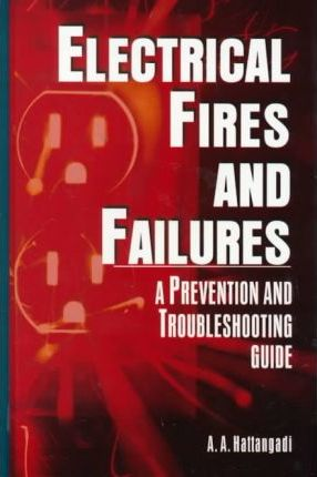 Electrical Fires and Failures : A Prevention and Troubleshooting Guide