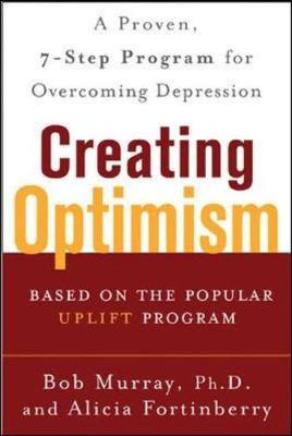 Creating Optimism : A Proven Seven-step Program for Overcoming Depression