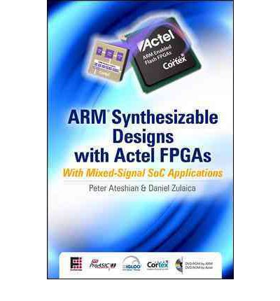ARM Synthesizable Design with Actel FPGAs: Set 3 : with Mixed-signal SoC Applications