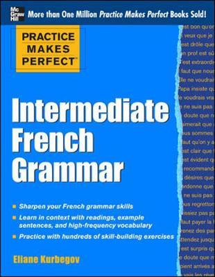 practice makes perfect intermediate french grammar eliane kurbegov 9780071775380. Black Bedroom Furniture Sets. Home Design Ideas
