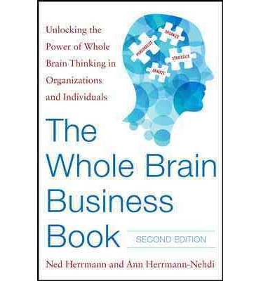 The Whole Brain Business Book : Unlocking the Power of Whole Brain Thinking in Organizations and Individuals