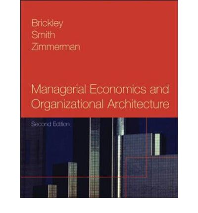 managerial economics and organizational architecture A forerunner edition of this work entitled, organizational architecture: a managerial economics approach, released in fall of 1995--pref.