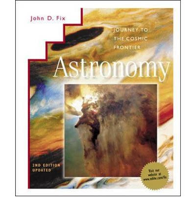 Kostenlose Hörbuch-Downloads Astronomy : Journey to the Cosmic Frontier 2001 Update with CD-Rom and Powerweb 0072432616 by John D. Fix PDF