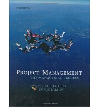 project management clifford f gray erik w larson Buy project management : the managerial process / with cd-rom 00 edition (9780072347869) by clifford f gray and erik w larson for up to 90% off at textbookscom.