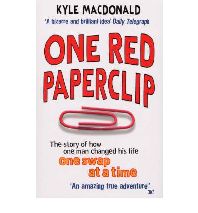 One Red Paperclip: The Story of How One Man Changed His Liofe One Swap at a Time