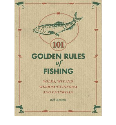 101 Golden Rules of Fishing : Rob Beattie