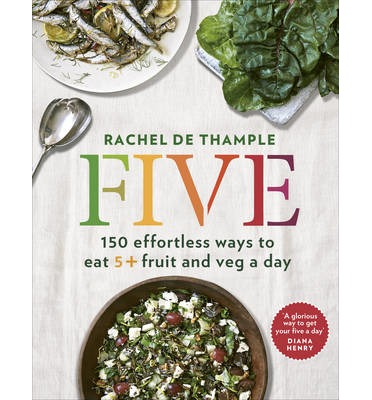 Five : 150 Effortless Ways to Eat 5+ Fruit and Veg a Day