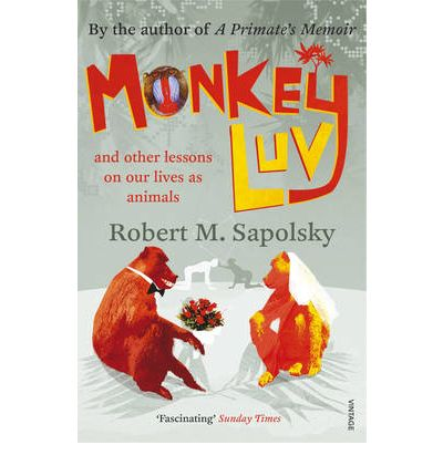 Monkeyluv: And Other Essays on Our Lives as Animals by Robert M. Sapolsky - PDF free download eBook