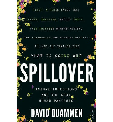 Spillover: Animal Infections and the Next Human Pandemic by David Quammen – review