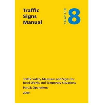 Traffic Signs Manual: Traffic Safety Measures and Signs for Road Works and Temporary Situations Chapter 8