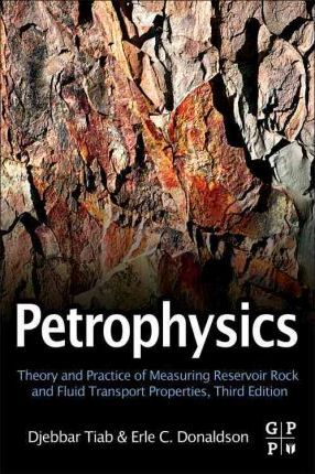 Petrophysics : Theory and Practice of Measuring Reservoir Rock and Fluid Transport Properties