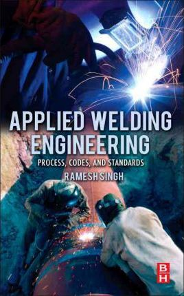 Applied Welding Engineering : Processes, Codes, and Standards