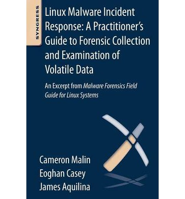 Linux Malware Incident Response: A Practitioner's Guide to Forensic Collection and Examination of Volatile Data