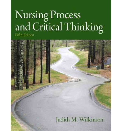 nursing process and critical thinking wilkinson Pris: 802 kr häftad, 2011 skickas inom 2-5 vardagar köp nursing process and critical thinking av judith m wilkinson på bokuscom.