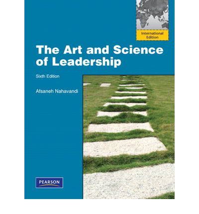 nahavandi the art and science of For undergraduate and graduate courses in leadership nahavandi's text has an application emphasis with a cross cultural perspective on leadership.