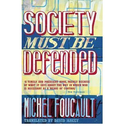 Society Must be Defended : Lectures at the College De France, 1975 76