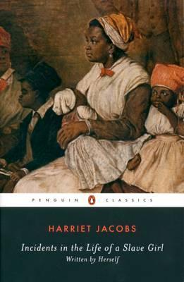 Incidents in the Life of a Slave Girl: AND A True Life of Slavery