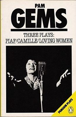 Three Plays: Piaf, Camille and Loving Women