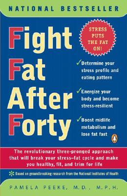 Fight Fat After Forty: The Revolutionary Three-Pronged Approach That Will Break Your Stress--Fat Cycle and Make You Healthy, Fit, and Trim for Life
