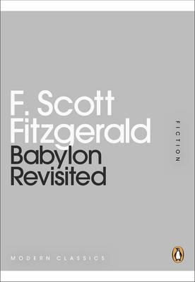 an analysis of babylon revisited by f scott fitzgerald Babylon revisited by f scott fitzgerald (1896-1940) published in saturday evening post february 21, 1931 and where's mr campbell charlie asked gone to switzerland.