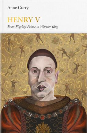 Henry V : From Playboy Prince to Warrior King