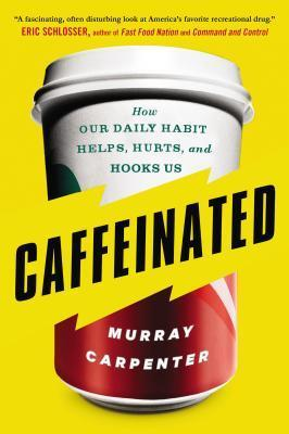 Caffeinated : How Our Daily Habit Helps, Hurts, and Hooks Us