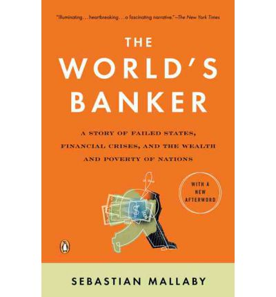 The World's Banker : A Story of Failed States, Financial Crises, and the Wealth and Poverty of Nations