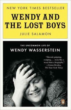 Wendy and the Lost Boys : The Uncommon Life of Wendy Wasserstein