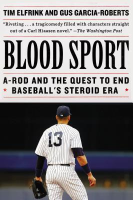 Blood Sport : A-Rod and the Quest to End Baseball's Steroid Era