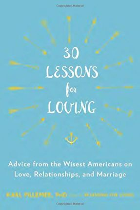 30 Lessons for Living : Advice from the Wisest Americans on Love, Relationships, and Marriage