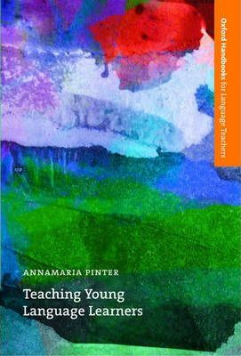 Teaching Young Language Learners : An Accessible Guide to the Theory and Practice of Teaching English to Children in Primary Education