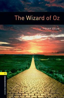 The Oxford Bookworms Library: Stage 1: The Wizard of Oz: 400 Headwords
