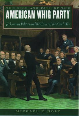 Ebook share download The Rise and Fall of the American Whig Party : Jacksonian Politics and the Onset of the Civil War 9780195055443 auf Deutsch PDF by Michael F. Holt