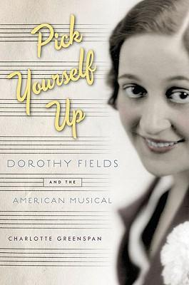 Pick Yourself Up : Dorothy Fields and the American Musical